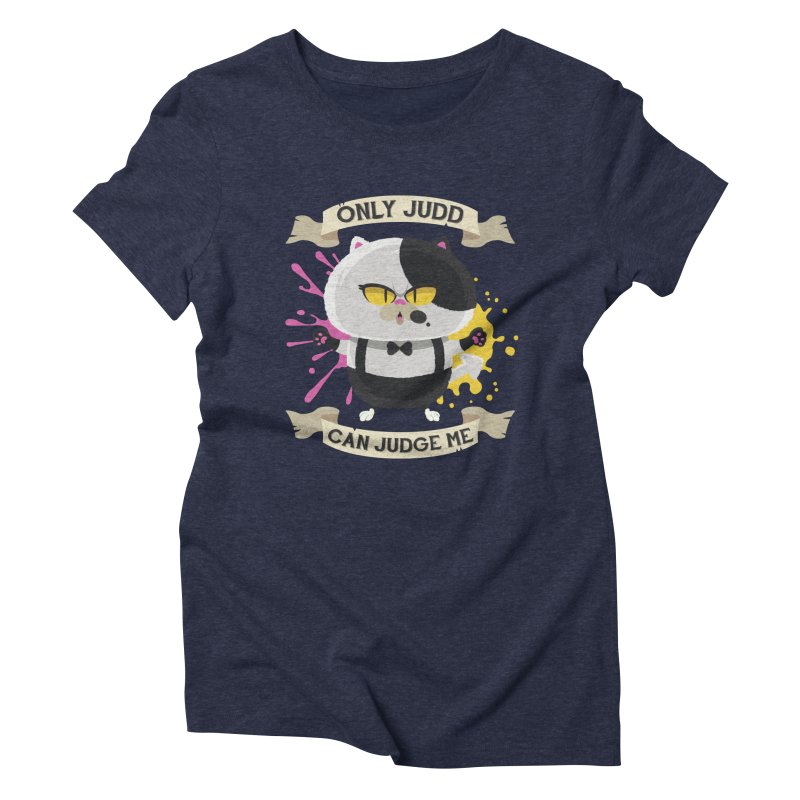 Only Judd Can Judge Me Women's Triblend T-Shirt by Mdk7's Artist Shop