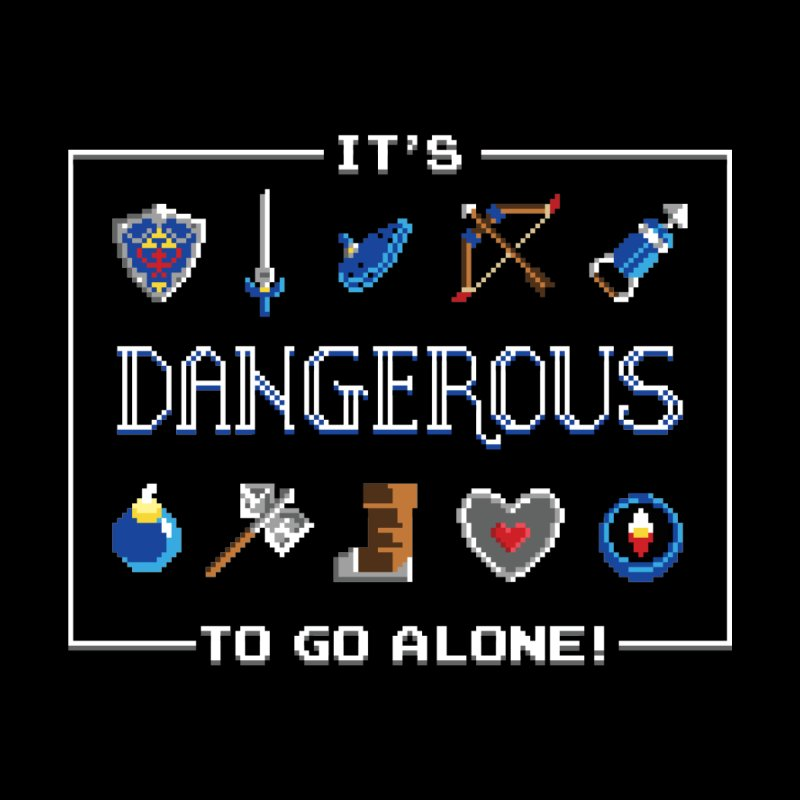 It's Dangerous To Go Alone by Meager Quest Merch Store