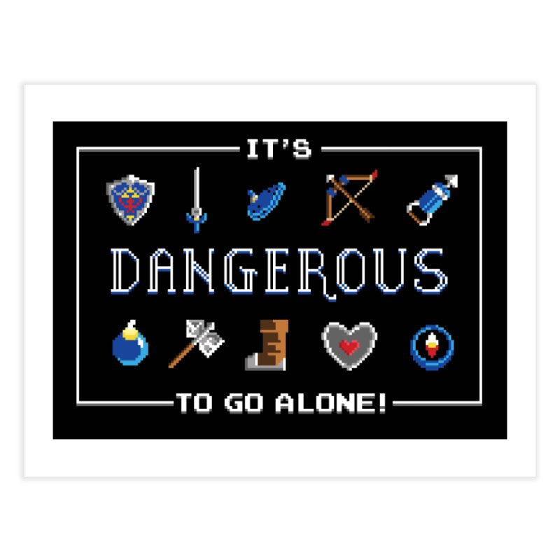 It's Dangerous To Go Alone Home Fine Art Print by Meager Quest Merch Store