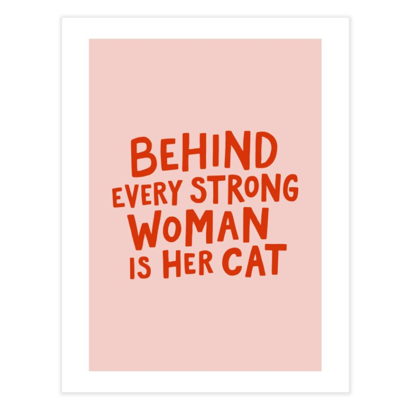 Behind Every Strong Woman Home Fine Art Print by Me And The Moon Artist Shop