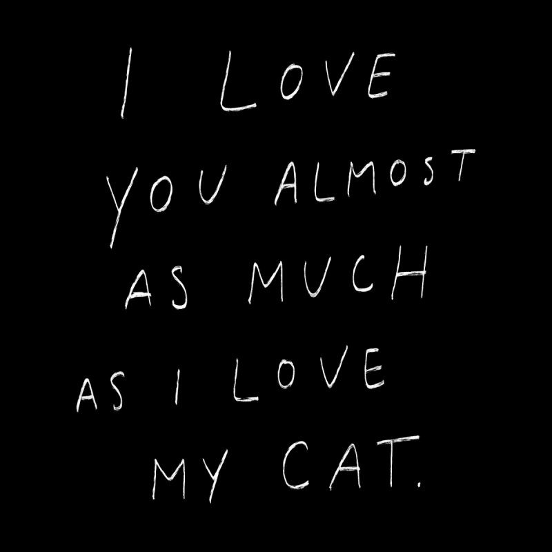Love You Almost As Much As My Cat Men's T-Shirt by Me And The Moon Artist Shop