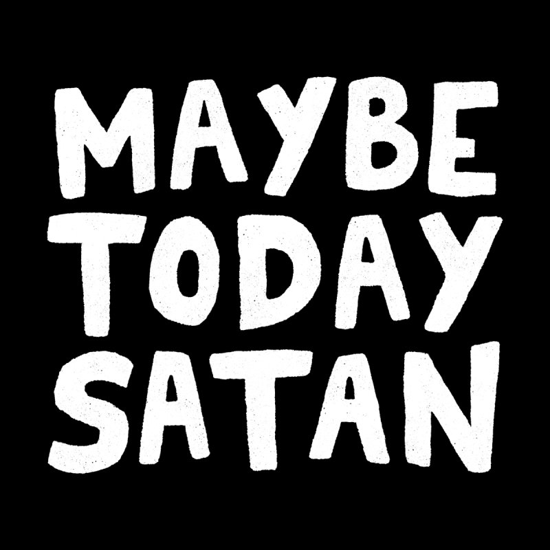 Maybe Today Satan Men's T-Shirt by Me And The Moon Artist Shop
