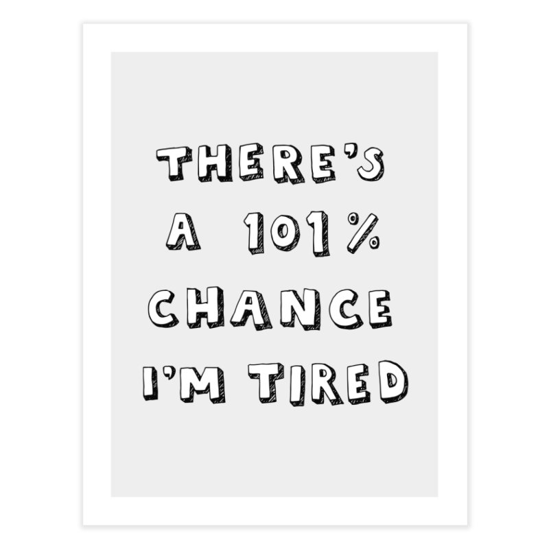 101% Chance I'm Tired  in Fine Art Print by Me And The Moon | Artist Shop