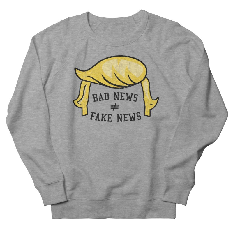 Bad News Fake News Women's French Terry Sweatshirt by Mediaite's Merchandise Shop