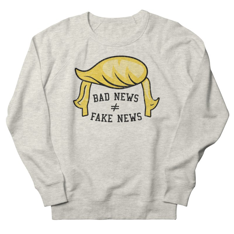 Bad News Fake News Men's French Terry Sweatshirt by Mediaite's Merchandise Shop