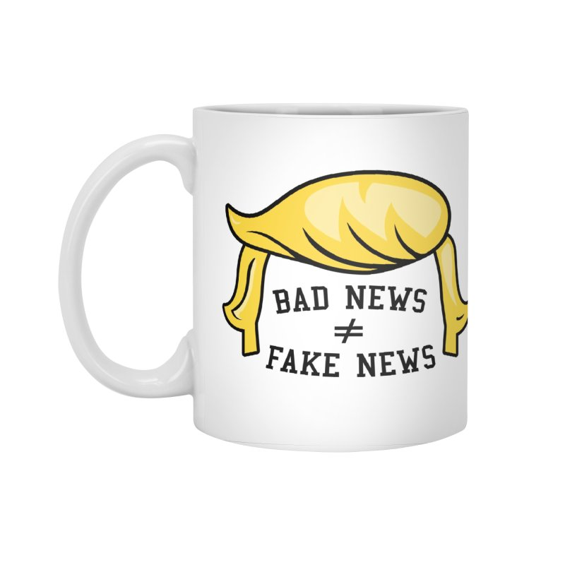 Bad News ≠ Fake News Accessories Mug by Mediaite's Merchandise Shop