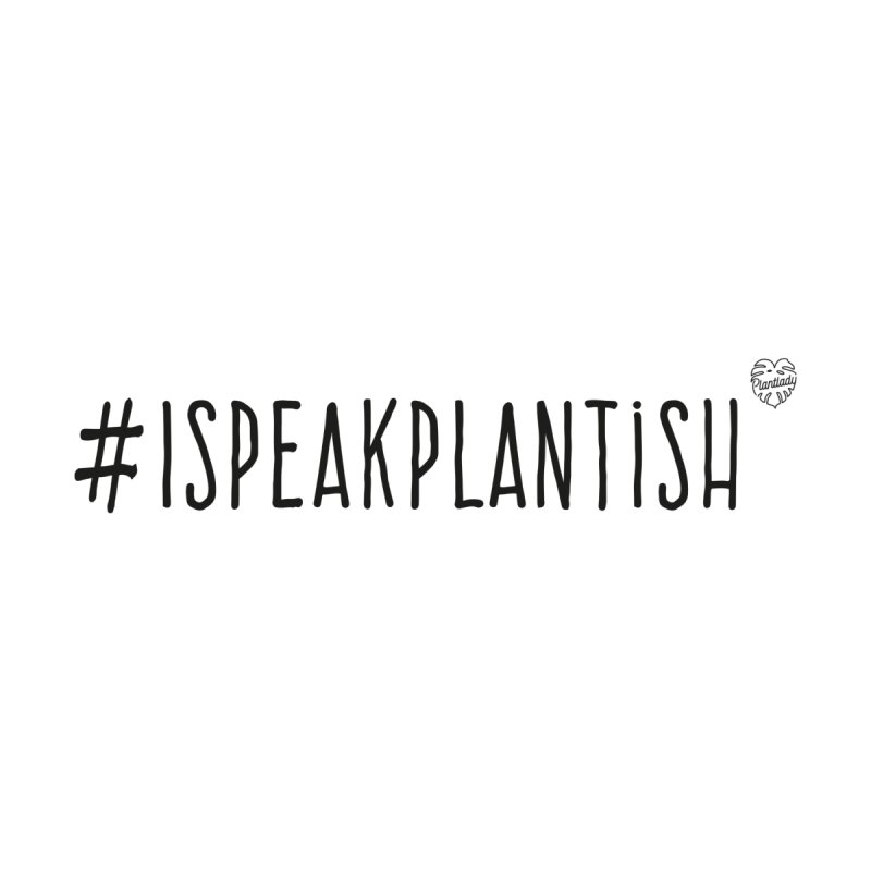 #ispeakplantish Women's T-Shirt by Mee Schmid Plantlady Shop