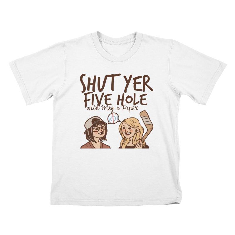 Shut Yer Five Hole Kids T-Shirt by Meg & Piper's Hockey Shop