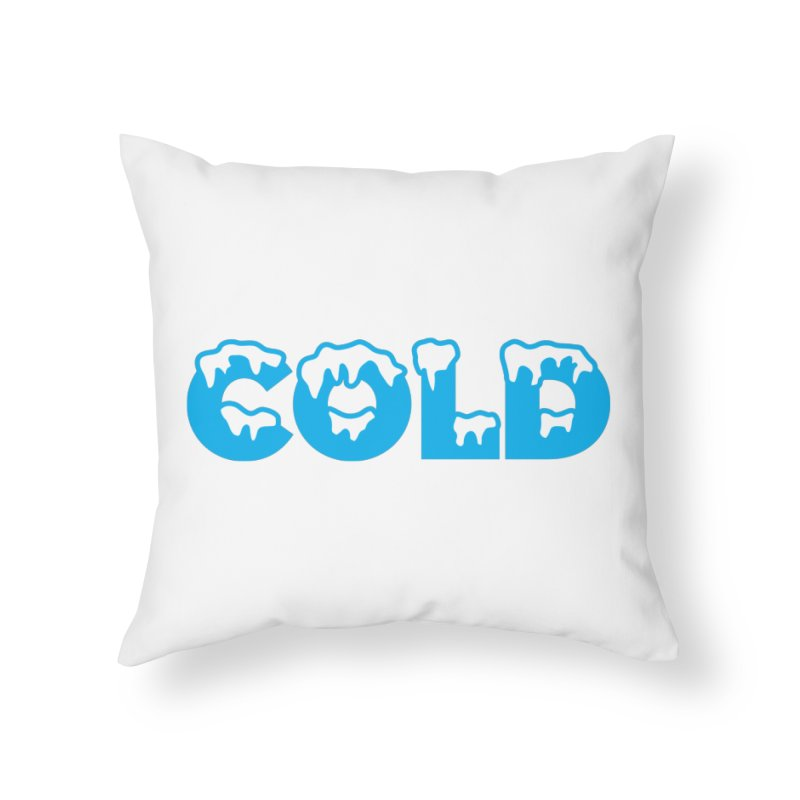 COLD Home Throw Pillow by megatrip's Artist Shop