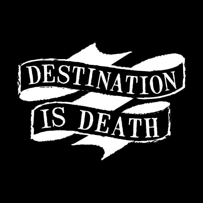 Destination is Death by megatrip's Artist Shop