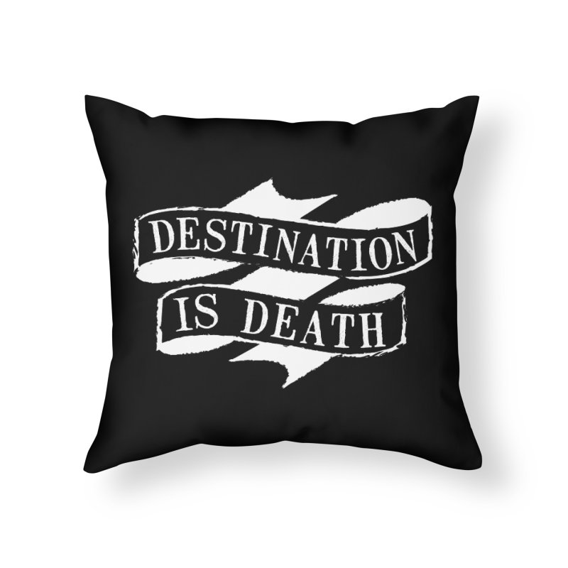 Destination is Death Home Throw Pillow by megatrip's Artist Shop