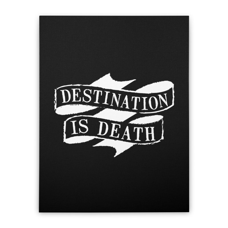 Destination is Death Home Stretched Canvas by megatrip's Artist Shop