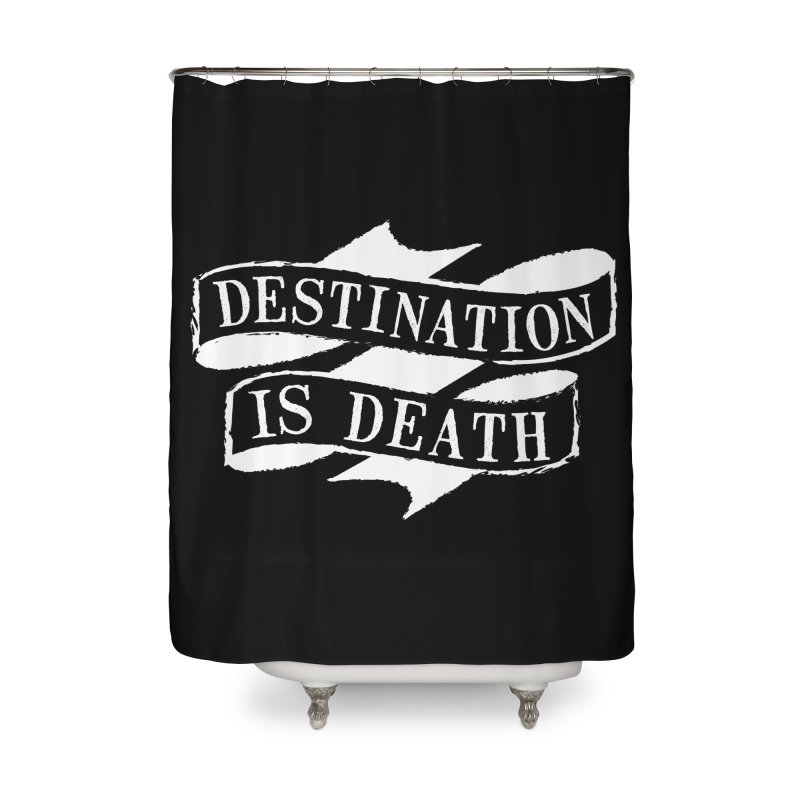 Destination is Death Home Shower Curtain by megatrip's Artist Shop