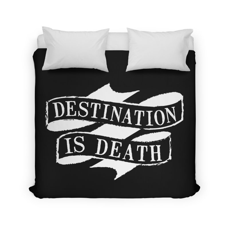 Destination is Death Home Duvet by megatrip's Artist Shop