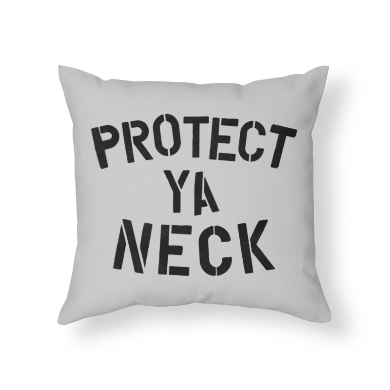 Protect Ya Neck Home Throw Pillow by megatrip's Artist Shop