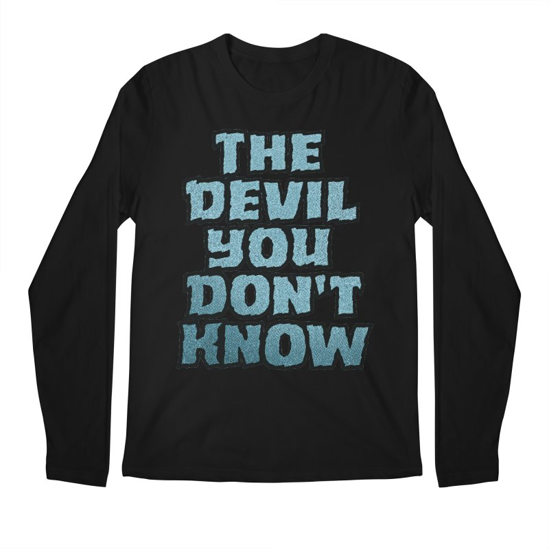 The Devil You Don't Know Men's Longsleeve T-Shirt by megatrip's Artist Shop