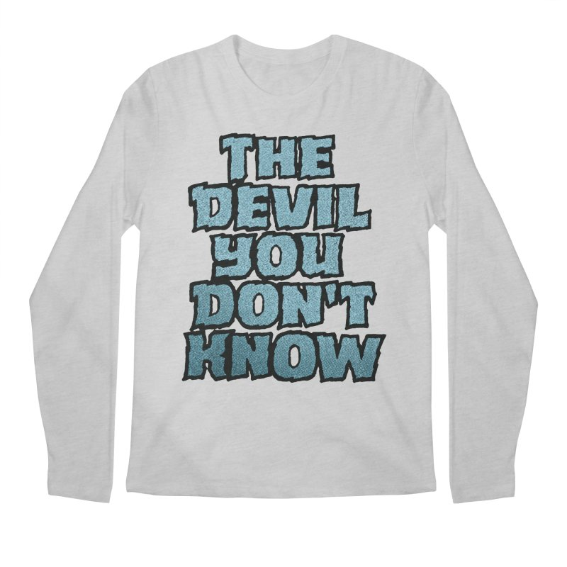 The Devil You Don't Know Men's Longsleeve T-Shirt by megatrip's Artist Shop