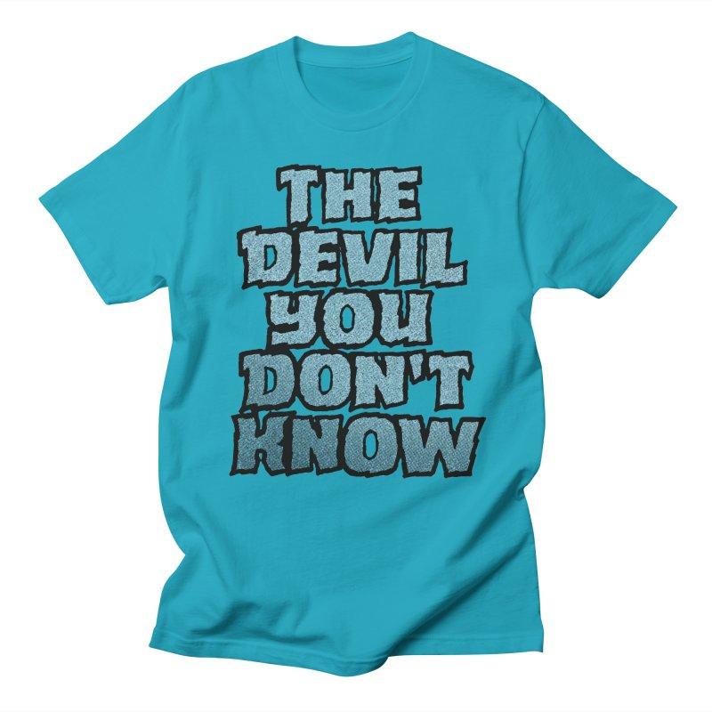 The Devil You Don't Know Women's Unisex T-Shirt by megatrip's Artist Shop
