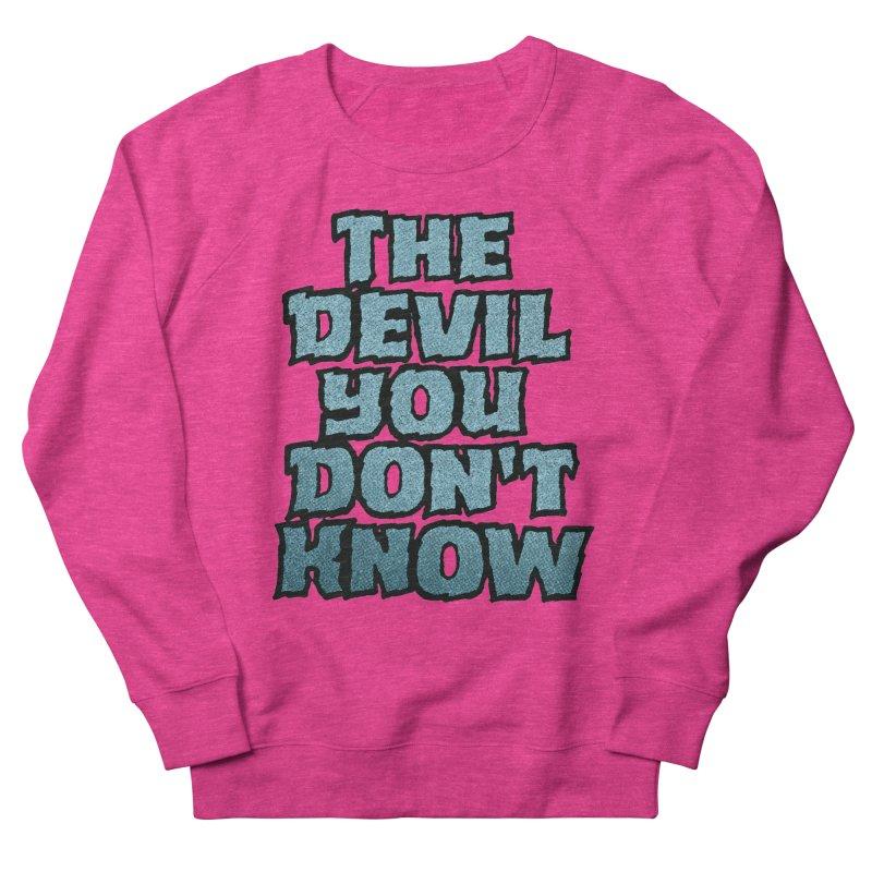 The Devil You Don't Know Women's Sweatshirt by megatrip's Artist Shop