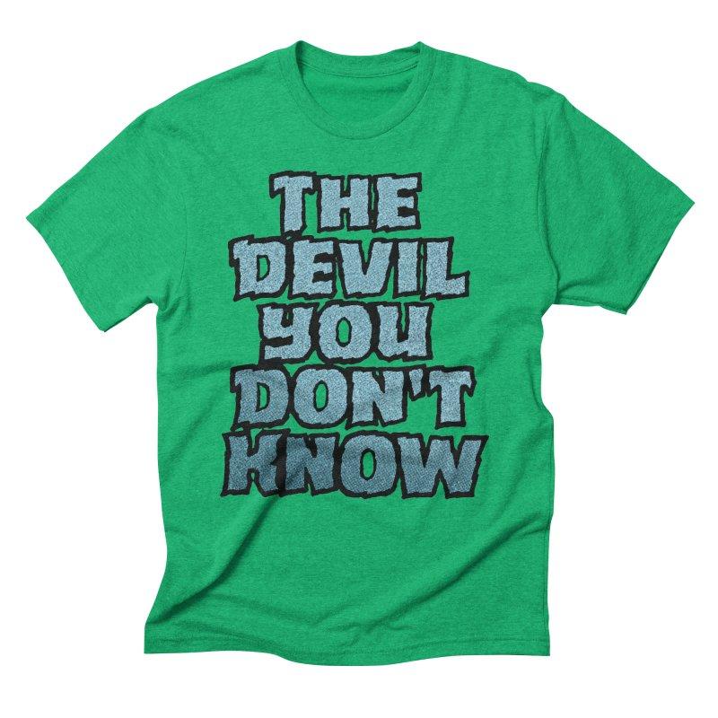 The Devil You Don't Know Men's Triblend T-shirt by megatrip's Artist Shop