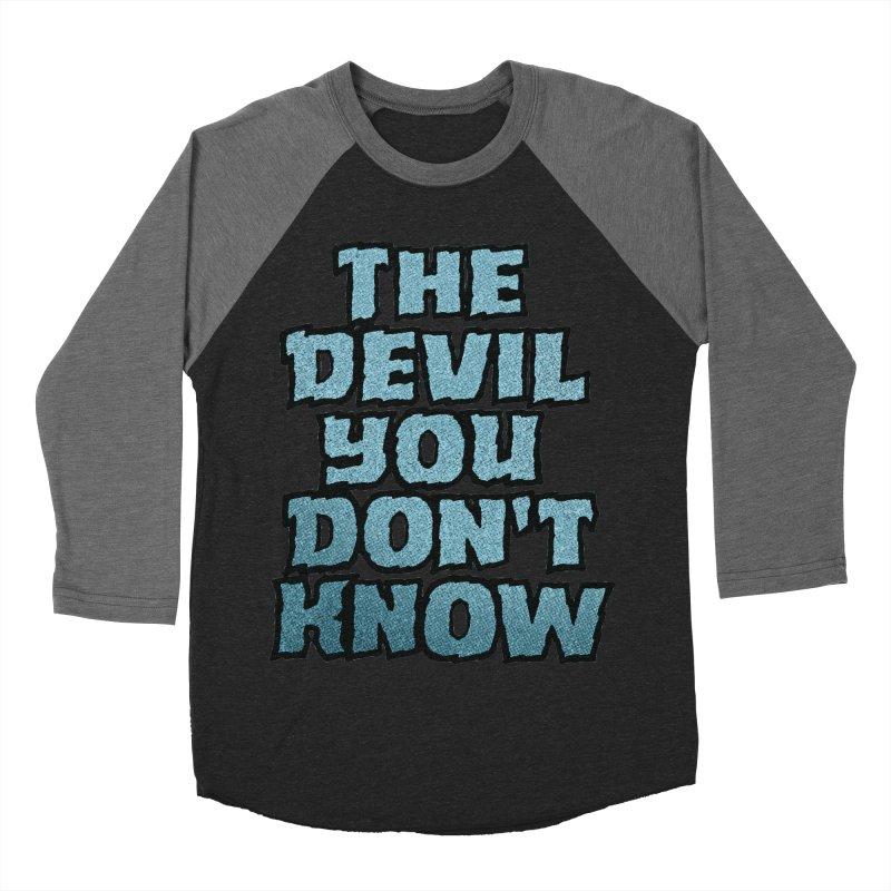 The Devil You Don't Know Men's Baseball Triblend T-Shirt by megatrip's Artist Shop