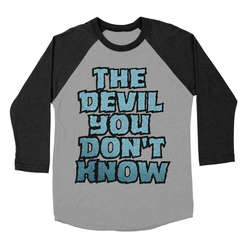 The Devil You Don't Know Men's Baseball Triblend T-Shirt by megatrip's Artist Shop