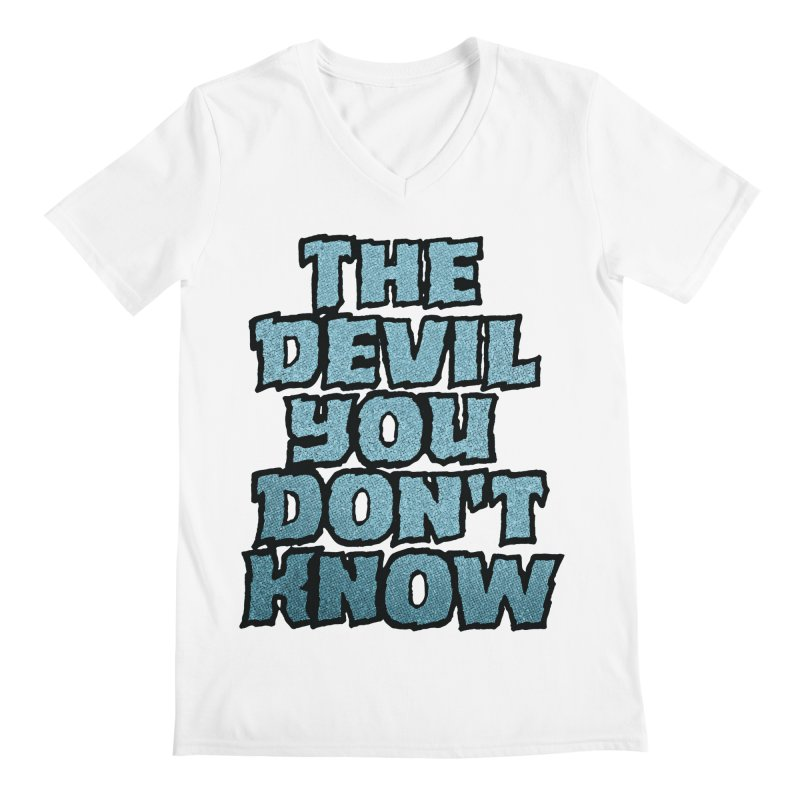 The Devil You Don't Know Men's V-Neck by megatrip's Artist Shop