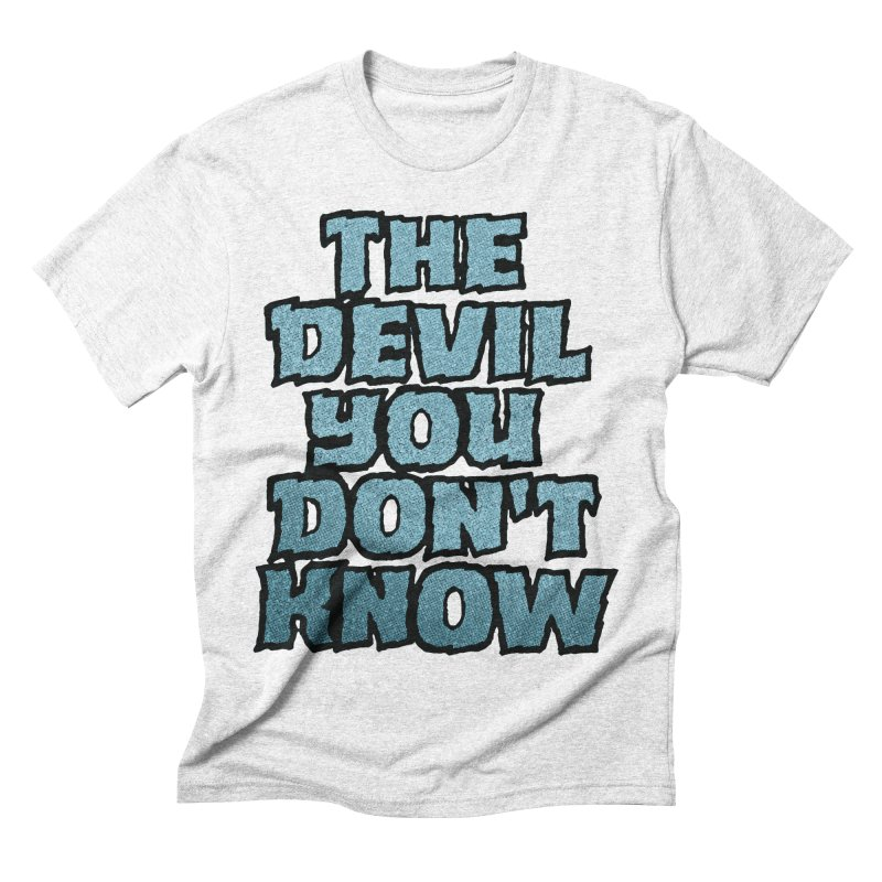 The Devil You Don't Know Men's Triblend T-shirt by megatrip's Artist Shop