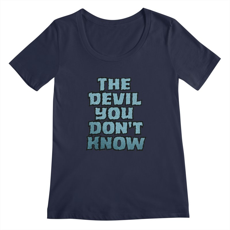 The Devil You Don't Know Women's Scoopneck by megatrip's Artist Shop