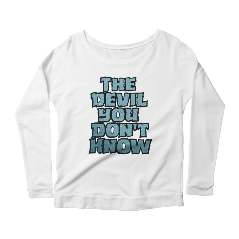 The Devil You Don't Know Women's Longsleeve Scoopneck  by megatrip's Artist Shop
