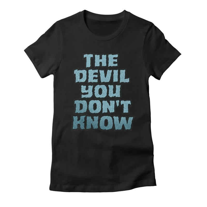 The Devil You Don't Know Women's Fitted T-Shirt by megatrip's Artist Shop