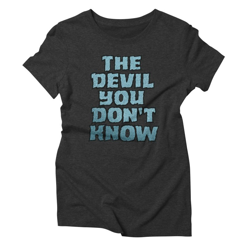 The Devil You Don't Know Women's Triblend T-Shirt by megatrip's Artist Shop