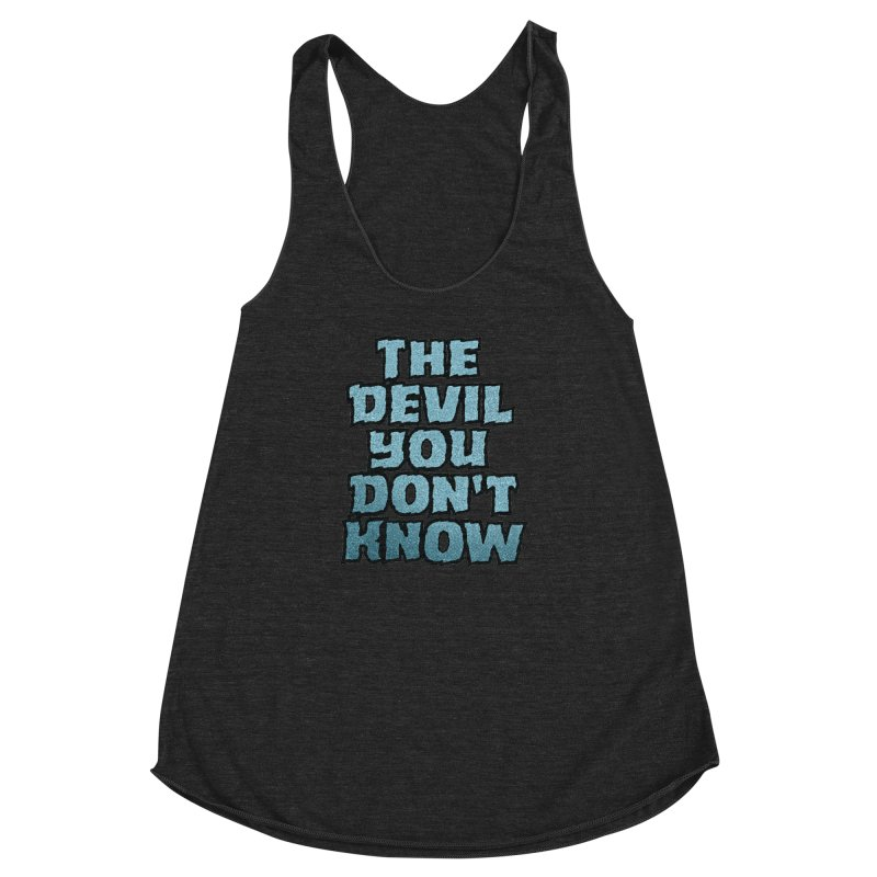 The Devil You Don't Know Women's Racerback Triblend Tank by megatrip's Artist Shop