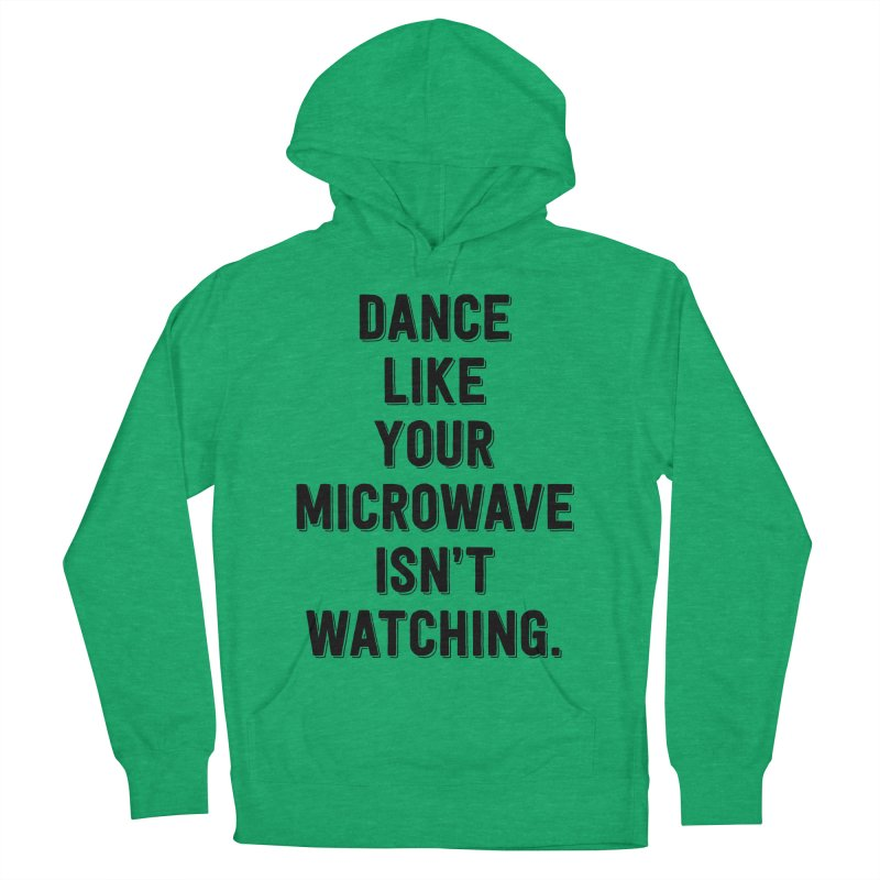 Dance Like Your Microwave Isn't Watching Women's Pullover Hoody by megatrip's Artist Shop