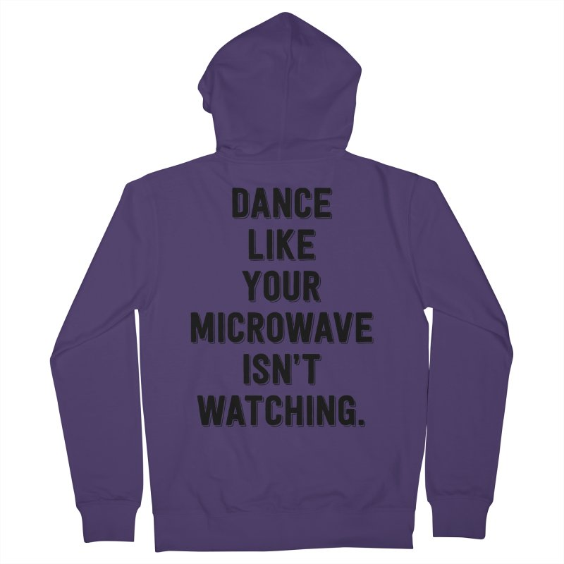 Dance Like Your Microwave Isn't Watching Women's Zip-Up Hoody by megatrip's Artist Shop