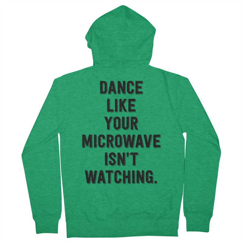 Dance Like Your Microwave Isn't Watching Men's Zip-Up Hoody by megatrip's Artist Shop