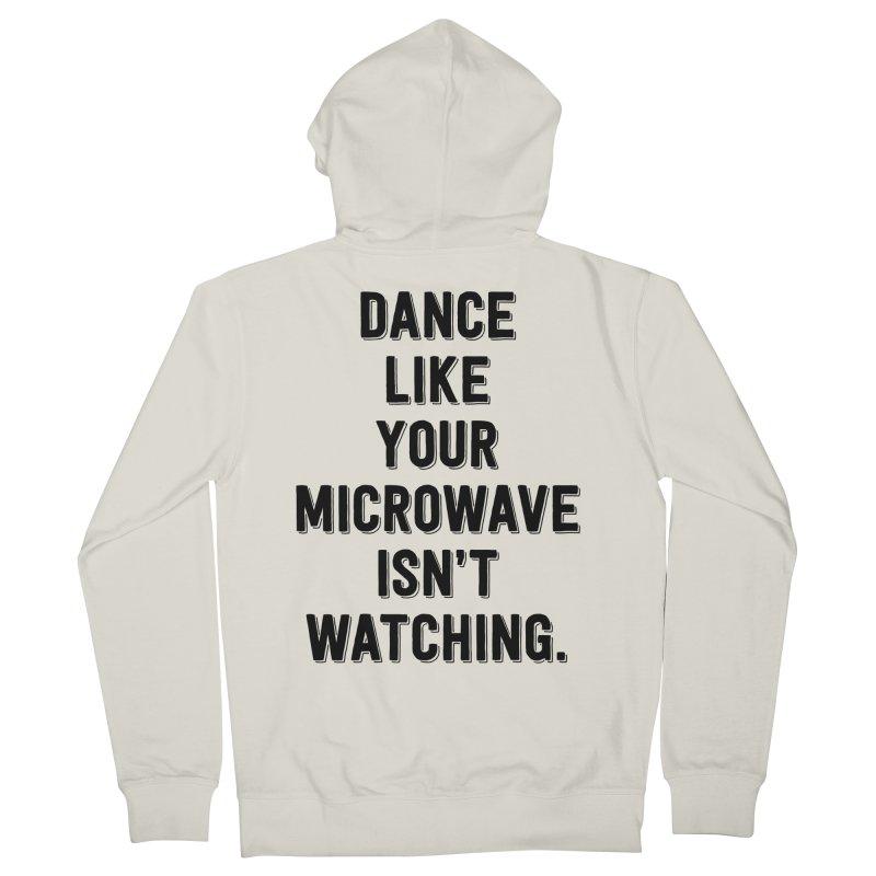 Dance Like Your Microwave Isn't Watching Men's Zip-Up Hoody by megatrip's Artist Shop
