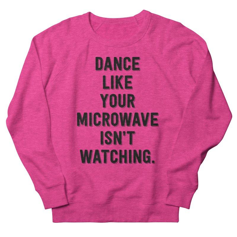 Dance Like Your Microwave Isn't Watching Men's Sweatshirt by megatrip's Artist Shop