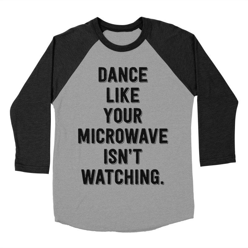 Dance Like Your Microwave Isn't Watching Women's Baseball Triblend T-Shirt by megatrip's Artist Shop