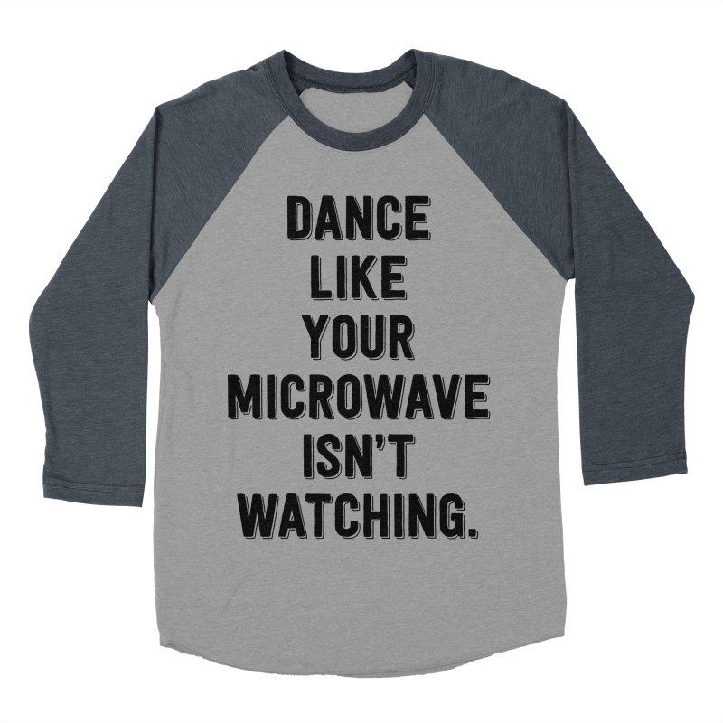 Dance Like Your Microwave Isn't Watching Men's Baseball Triblend T-Shirt by megatrip's Artist Shop