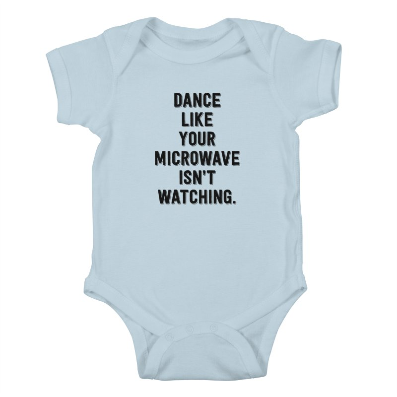 Dance Like Your Microwave Isn't Watching Kids Baby Bodysuit by megatrip's Artist Shop