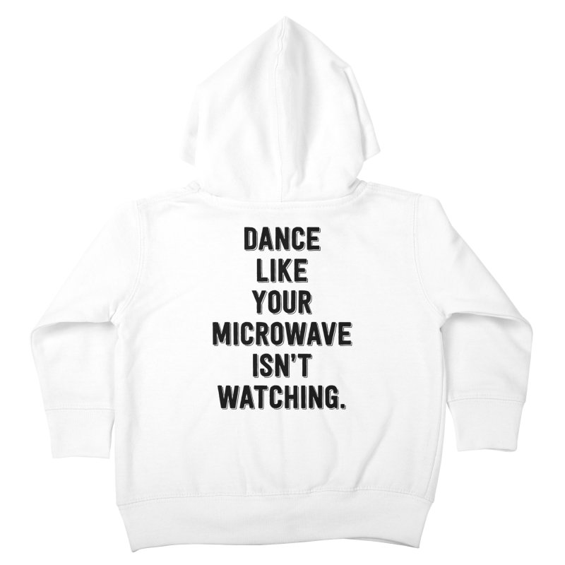 Dance Like Your Microwave Isn't Watching Kids Toddler Zip-Up Hoody by megatrip's Artist Shop