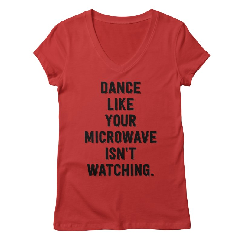 Dance Like Your Microwave Isn't Watching Women's V-Neck by megatrip's Artist Shop