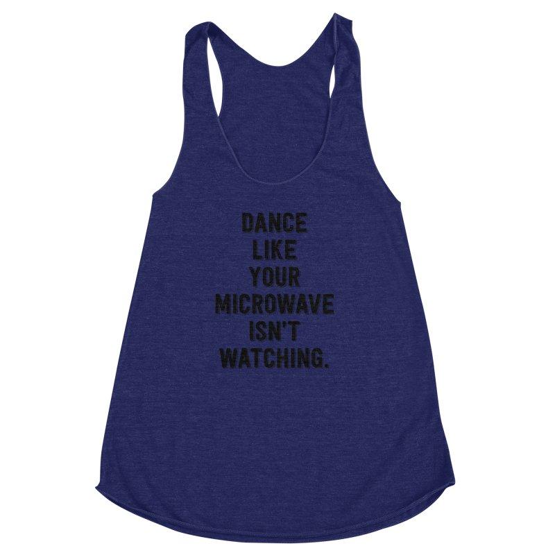 Dance Like Your Microwave Isn't Watching Women's Racerback Triblend Tank by megatrip's Artist Shop