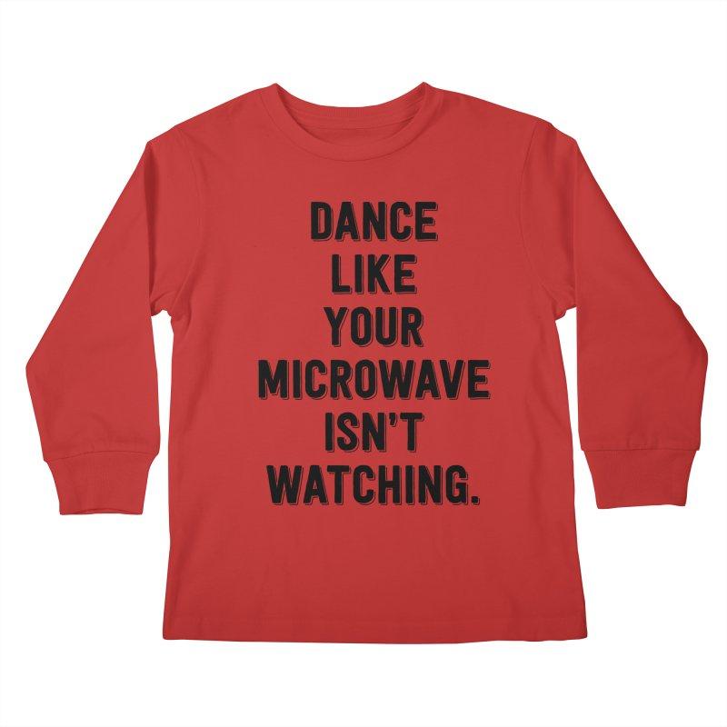 Dance Like Your Microwave Isn't Watching Kids Longsleeve T-Shirt by megatrip's Artist Shop