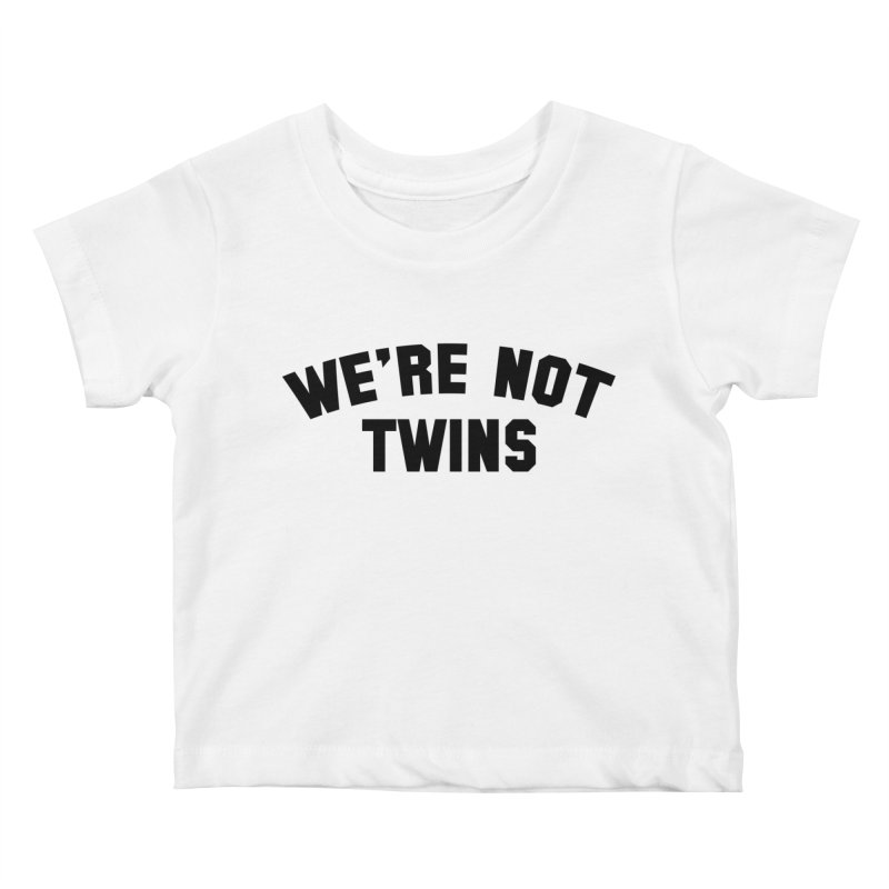 We're Not Twins Kids Baby T-Shirt by Melissa JR