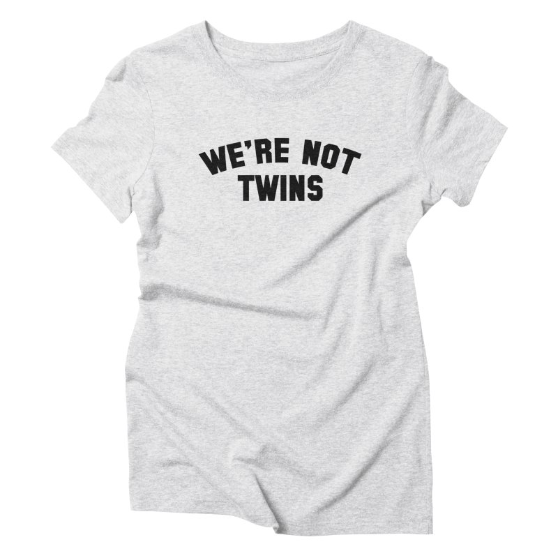 We're Not Twins Women's Triblend T-shirt by Melissa JR
