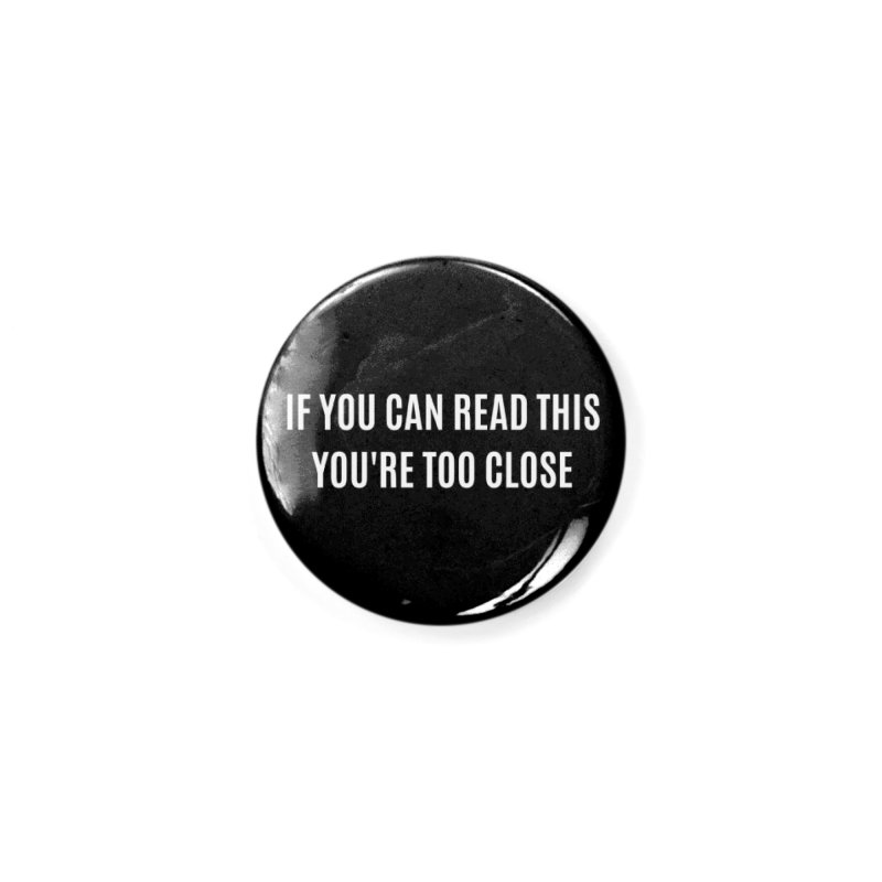 Warning You're Too Close Accessories Button by MELOGRAPHICS