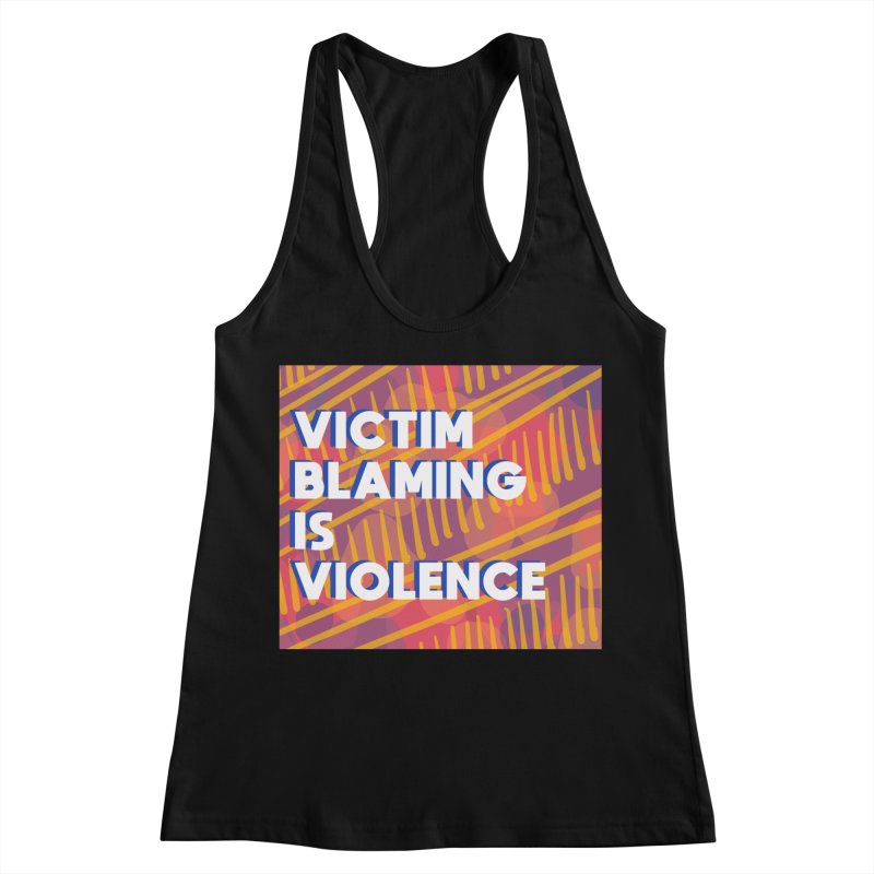 Victim Blaming is Violence Women's Racerback Tank by Shirts and Things by Mensen