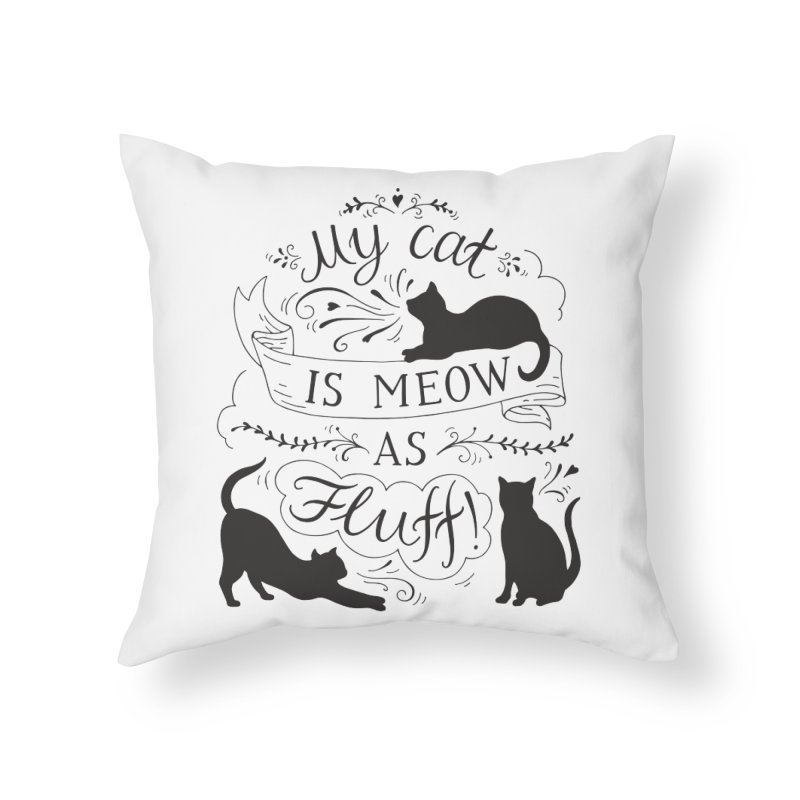 Meow As Fluff Home Throw Pillow by Meow As Fluff Stuff!